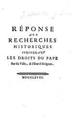 Réponse aux recherches historiques concernant les droits du pape sur la ville, & l'etat d'Avignon
