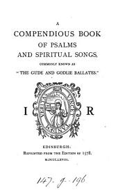 A compendious book of psalms and spiritual songs, commonly known as 'The gude and godlie ballates' [ed. by D. Laing].
