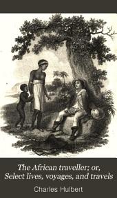 The African traveller; or, Select lives, voyages, and travels