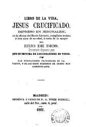 Libro de la vida, Jesus Crucificado, impreso en Jerusalen ...: con las meditaciones principales de la pasiľn, y de los siete miembros de Cristo mßs atormentados