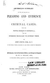 Archbold's Summary of the Law Relating to Pleading and Evidence in Criminal Cases: With the Statutes, Precedents of Indictments, &c., and the Evidence Necessary to Support Them