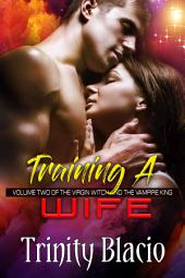 Training a Wife: The Virgin Witch and the Vampire King, #2