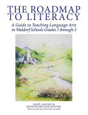 The Roadmap to Literacy  A Guide to Teaching Language Arts in Waldorf Schools Grades 1 Through 3 Book