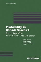 Probability in Banach Spaces 7: Proceedings of the Seventh International Conference