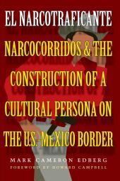 El Narcotraficante: Narcocorridos and the Construction of a Cultural Persona on the U.S.–Mexico Border