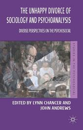 The Unhappy Divorce of Sociology and Psychoanalysis: Diverse Perspectives on the Psychosocial