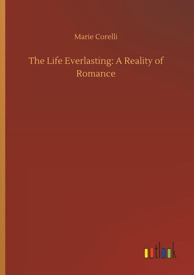 The Life Everlasting  A Reality of Romance PDF