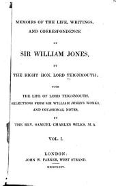 Memoirs of the Life, Writings, and Correspondence of Sir William Jones: Volume 1