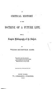 A Critical History of the Doctrine of a Future Life: With a Complete Buibliography of the Subject