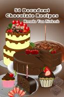 50 Decadent Chocolate Recipes
