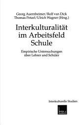 Interkulturalität im Arbeitsfeld Schule: Empirische Untersuchungen über Lehrer und Schüler