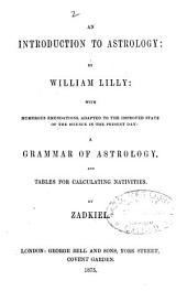 An introduction to astrology, rules for the practice of horary astrology [an abstract of Christian astrology]: to which are added, numerous emendations, by Zadkiel. With A grammar of astrology, and tables for calculating nativities, by Zadkiel