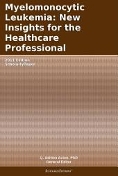 Myelomonocytic Leukemia: New Insights for the Healthcare Professional: 2011 Edition: ScholarlyPaper