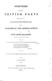 Selections From The British Poets From The Time Of Chaucer To The Present Day  With Biographical And Critical Notices By D  L  Richardson
