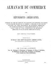 Commercial Directory of the American Republics: Comprising the Manufacturers, Merchants, Shippers, and Banks and Bankers Engaged in Foreign Trade; Together with the Names of Officials, Maps, Commercial Statistics, Industrial Data, and Other Information Concerning the Countries of the International Union of American Republics, the American Colonies, and Hawaii ...