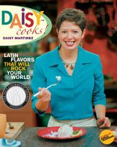 Daisy Cooks!: Latin Flavors That Will Rock Your World