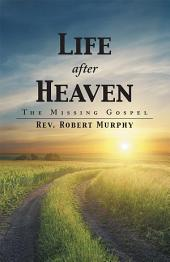 Life after Heaven: The Missing Gospel
