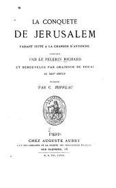 La conquête de Jerusalem faisant suite à la Chanson d'Antioche composée par le pelerin Richard et renouvelée par Graindor de Douai au XIII. siecle