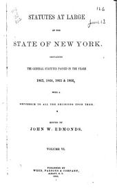 Statutes at Large of the State of New York: Comprising the Revised Statutes, as They Existed on the 1st Day of July, 1862, and All the General Public Statutes Then in Force, with References to Judicial Decisions, and the Material Notes of the Revisers in Their Report to the Legislature, Volume 6