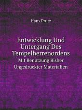 Entwicklung und Untergang des Tempelherrenordens: mit Benutzung bisher ungedruckter Materialien