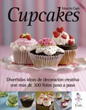 Cupcakes: Divertidas ideas de decoración creativa con mas de 300 fotos paso a paso.