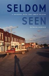 Seldom Seen: A Journey Into the Great Plains
