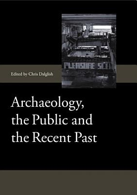 Archaeology The Public And The Recent Past