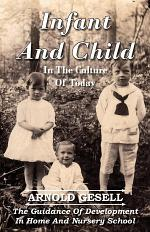 Infant And Child In The Culture Of Today - The Guidance Of Development In Home And Nursery School