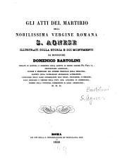 Gli atti del martirio della nobilissima vergine romana S. Agnesse illustrati colla storia e coi monumenti da Domenico Bartolini: Con 14 tavole in fol. sulla dign. VSS. 7. 2??