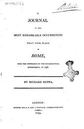 A Journal of the Most Remarkable Occurrences that Took Place in Rome, Upon the Subversion of the Ecclesiastical Government, in 1798 by Richard Duppa