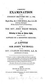 A respectful examination of the judgment delivered ... by ... sir J. Nicholl ... against the rev. John Wight Wickes for refusing to bury an infant child, which had been baptized by a dissenting minister: in a letter. [with MS. notes].