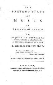 The Present State of Music in France and Italy: Or, The Journal of a Tour through those Countries, undertaken to collect Materials for A General History of Music