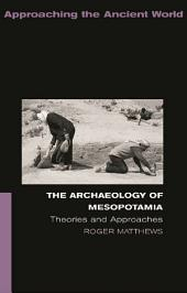 The Archaeology of Mesopotamia: Theories and Approaches