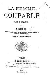 La Femme coupable, drame en cinq actes [and in prose], etc