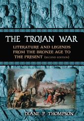 The Trojan War: Literature and Legends from the Bronze Age to the Present, 2d ed.