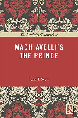 The Routledge Guidebook to Machiavelli s The Prince