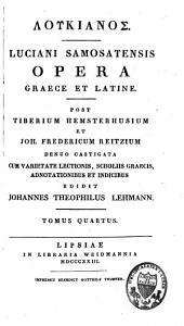Luciani Samosatensis Opera, graece et latine: Volume 4