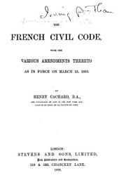 The French Civil Code: With the Various Amendments Thereto as in Force on March 15, 1895
