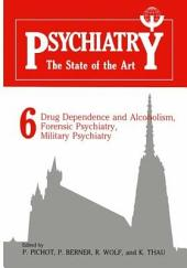 Psychiatry the State of the Art: Volume 6 Drug Dependence and Alcoholism, Forensic Psychiatry, Military Psychiatry