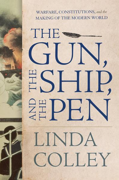 Download The Gun  the Ship  and the Pen  Warfare  Constitutions  and the Making of the Modern World Book