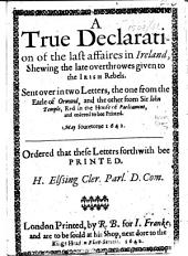 A True Declaration of the Last Affaires in Ireland, shewing the late overthrowes given to the Irish rebels. Sent over in two letters, the one from the Earle of Ormond, and the other from Sir Iohn Temple, etc. (5 May 1642.).