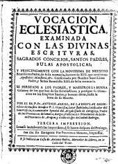 Vocacion eclesiastica: examinada con las divinas escrituras, sagrados concilios, santos padres, bulas apostolicas y principalmente con la nouissima de ... Inocencio XIII ...
