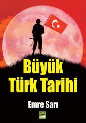 Büyük Türk Tarihi: Türkler'in ilk kurdukları imparatorluk Hun İmparatorluğu'dur