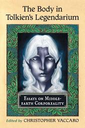 The Body in Tolkien's Legendarium: Essays on Middle-earth Corporeality