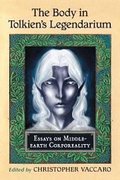 The Body in Tolkien's Legendarium: Essays on Middle-earth Corporeality