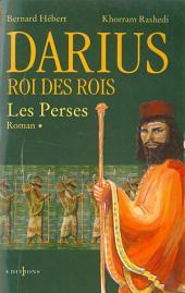 Les Perses, t.I : Darius, Roi des Rois