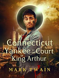 A Connecticut Yankee at the Court of King Arthur PDF