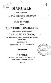 Manuale che contiene il più esatto metodo di fare la visita alle quattro basiliche per lucrare l'indulgenza del Giubileo ad uso della città e diocesi di Napoli l'anno 1826, composto dall'Abb. L. C. Federici