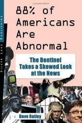88% of Americans Are Abnormal: The Bentinel Takes a Skewed Look at the News