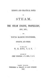 Lessons and practical notes on steam, the steam engine, propellers, etc. ... Revised by ... J. W. King